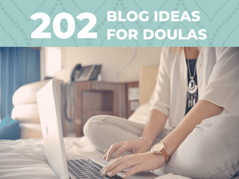 Find inspiration with these 202 blog post ideas for birth & postpartum doulas.